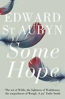 Some Hope: A Trilogy. Edward St Aubyn (Patrick Melrose Novels) By Edward St Aub