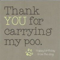Happy Birthday from the Dog - Thank you For Carrying My Poo Birthday Card