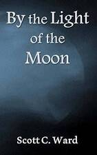 NEW By the Light of the Moon by Mr. Scott C. Ward