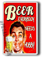 Funny Beer Everybody Needs a Hobby, Funny Beer FRIDGE MAGNET! JUMBO SIZE