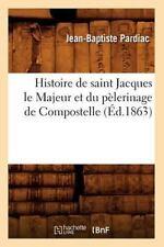 Histoire de Saint Jacques Le Majeur Et Du Pelerinage de Compostelle, (Ed.1863) (