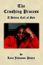 The Crushing Process : A Divine Call of God by Lora Johnson-Posey (2006,...