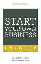 Start Your Own Business in a Week: How to be an Entrepreneur in Seven Simple...