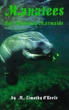 Manatees: Our Vanishing Mermaids by O'Keefe, Timothy