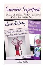 Smoothie Superfood : Detox Diet Recipes and Fat Burning Smoothies Recipes for...