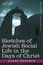 Sketches of Jewish Social Life in the Days of Christ by Alfred Edersheim...
