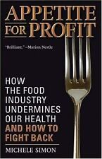 Appetite for Profit : How the Food Industry Undermines Our Health and How to...