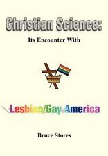Christian Science : Its Encounter with Lesbian/Gay America by Bruce Stores...