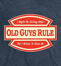 "OLD GUYS RULE "" I MIGHT BE GETTING OLDER BUT I REFUSE TO GROW UP "" S/S SIZE M"