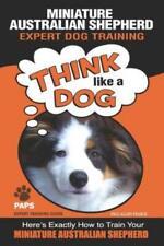 Miniature Australian Shepherd Expert Dog Training: Think Like a Dog Here's .