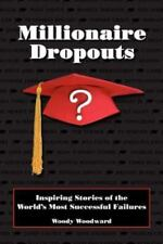 Millionaire Dropouts : Inspiring Stories of the World's Most Successful...