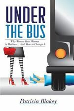 Under the Bus : Why Women Hurt Women in Business. and, How to Change It by...
