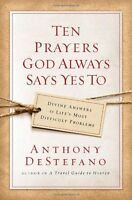 Ten Prayers God Always Says Yes To: Divine Answers to Lifes Most Difficult Prob