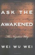 Ask the Awakened: The Negative Way Wei, Wei Wu