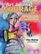 Art Journal Courage: Fearless Mixed Media Techniques for Journaling Bravely...