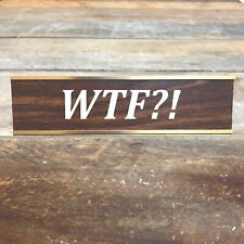 WTF?! Desk Sign | Name Plate Coworker Friend Office Decor Funny Boss Gag Gift