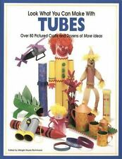 Look What You Can Make with Tubes: Over Eighty Pictured Crafts and Dozens of Mor
