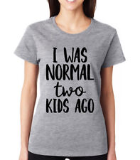 5d5a5cd11c I WAS NORMAL TWO KIDS AGO cute funny mom life family Women's Crew neck T-