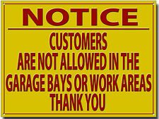 NOTICE CUSTOMERS ARE NOT ALLOWED IN THE GARAGE BAYS OR WORK AREAS METAL SIGN.