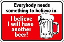 Everybody Needs Something to Believe In / Beer . 8x12 metal sign -
