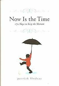 Now Is The Time: 170 Ways to Seize the Moment Patrick Lindsay