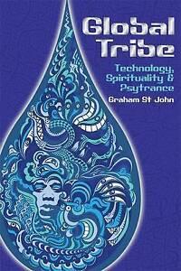GLOBAL TRIBE: TECHNOLOGY, SPIRITUALITY AND PSYTRANCE by Graham St. John (Paperba