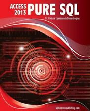 MS Access 2013 Pure SQL : Real, Power-Packed Solutions for Business Users,...