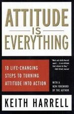 Attitude Is Everything: 10 Life-Changing Steps t... by Harrell, Keith 0060954906