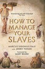 How to Manage Your Slaves by Marcus Sidonius Falx by Jerry Toner (Paperback, 20…