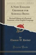 A New English Grammar for Schools Being : Revised Edition of a Practical...