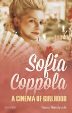 Sofia Coppola A Cinema of Girlhood by Fiona Handyside 9781784537159 | Brand New