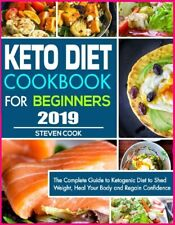 Keto Diet Cookbook For Beginners 2019: The Complete Guide to Ketogenic [E-B00K]