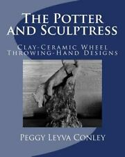 The Potter and Sculptress : Clay-Ceramic Wheel Throwing-Hand Designs by Peggy...