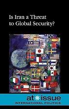 Is Iran a Threat to Global Security? (At Issue)-ExLibrary