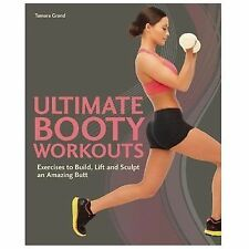 Ultimate Booty Workouts: Exercises to Build, Lift and Sculpt an Amazing Butt