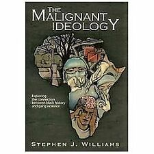 The Malignant Ideology : Exploring the Connection Between Black History and...
