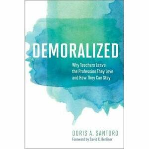 Demoralized: Why Teachers Leave the Profession They Lov - Paperback NEW Santoro,