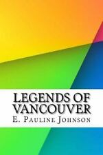 Legends of Vancouver by E. Pauline Johnson (2016, Paperback)