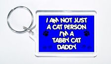 I Am Not Just a Cat Person I'm a Tabby Cat Daddy Keyring, Ideal Present/Gift