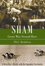 Sham: Great Was Second Best: A Brave Bay's Rivalry with the Legendary Secretari