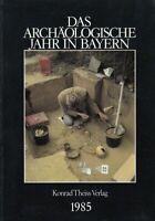 Das Archäologische Jahr in Bayern 1985 herausgegeben vom Bayerischen Landesamt f