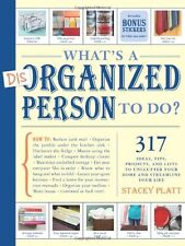 Whats a Disorganized Person to Do? by Stacey Platt