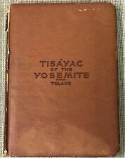 M B M Toland / TISAYAC OF THE YOSEMITE First Edition 1890