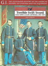 Terrible Swift Sword: Union Artillery, Cavalry and Infantry, 1861-1865 (G.I.: Th