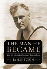 The Man He Became: How FDR Defied Polio to Win the Presidency - New - Tobin, Jam