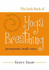 NEW The Little Book of Yoga Breathing: Pranayama Made Easy. . . by Scott Shaw