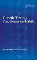 Genetic Testing. Care, Consent and Liability by Sharpe, Neil F.|Carter, Ronald F