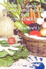 How to Grow Organic Vegetables in Containers ( Anywhere!) (Paperback or Softback