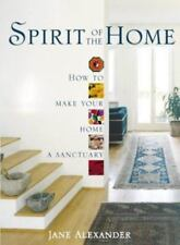 Spirit of the Home : How to Make Your Home a Sanctuary by Jane Alexander (1998,