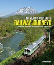 The World's Most exotique Railway Journeys New Hardcover Book Brian Solomon